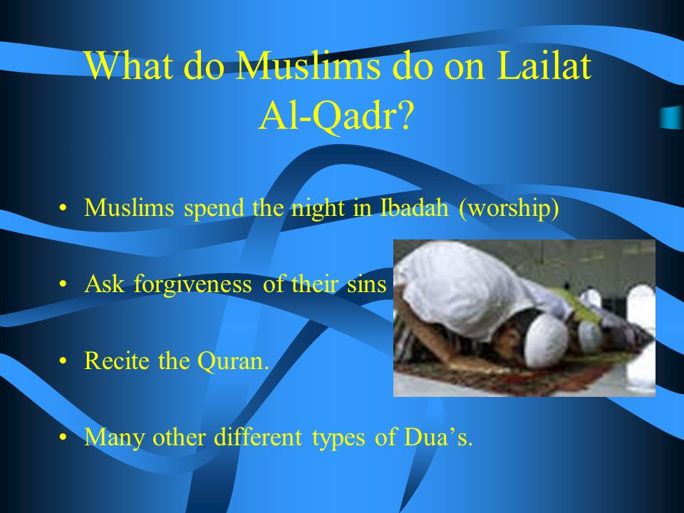 What Is Lailat Al-Qadr …continued In the Qur an it is said about this Night: We have indeed revealed this (Qur an) in the Night of Power.