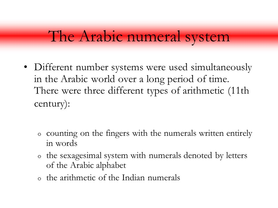 The Arabic numeral system Different number systems were used simultaneously in the Arabic world over a long period of time. There were three different