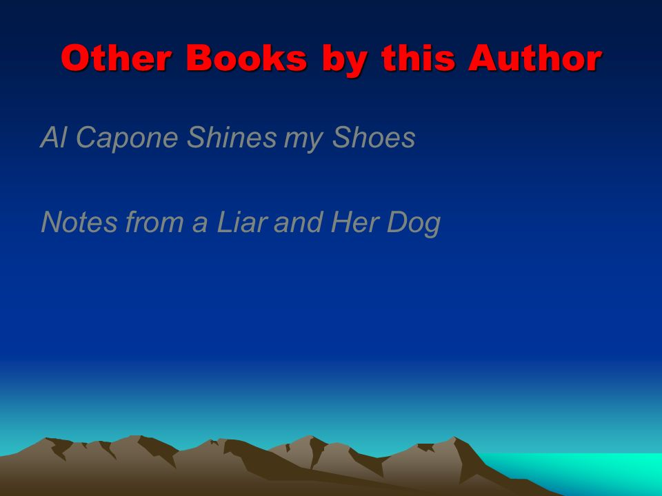 Other Books by this Author Al Capone Shines my Shoes Notes from a Liar and Her Dog