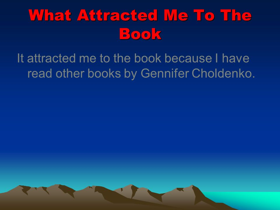 What Attracted Me To The Book It attracted me to the book because I have read other books by Gennifer Choldenko.