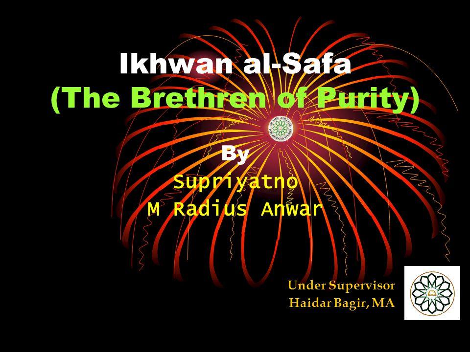Ikhwan al-Safa (The Brethren of Purity) By Supriyatno M Radius Anwar Under Supervisor Haidar Bagir, MA