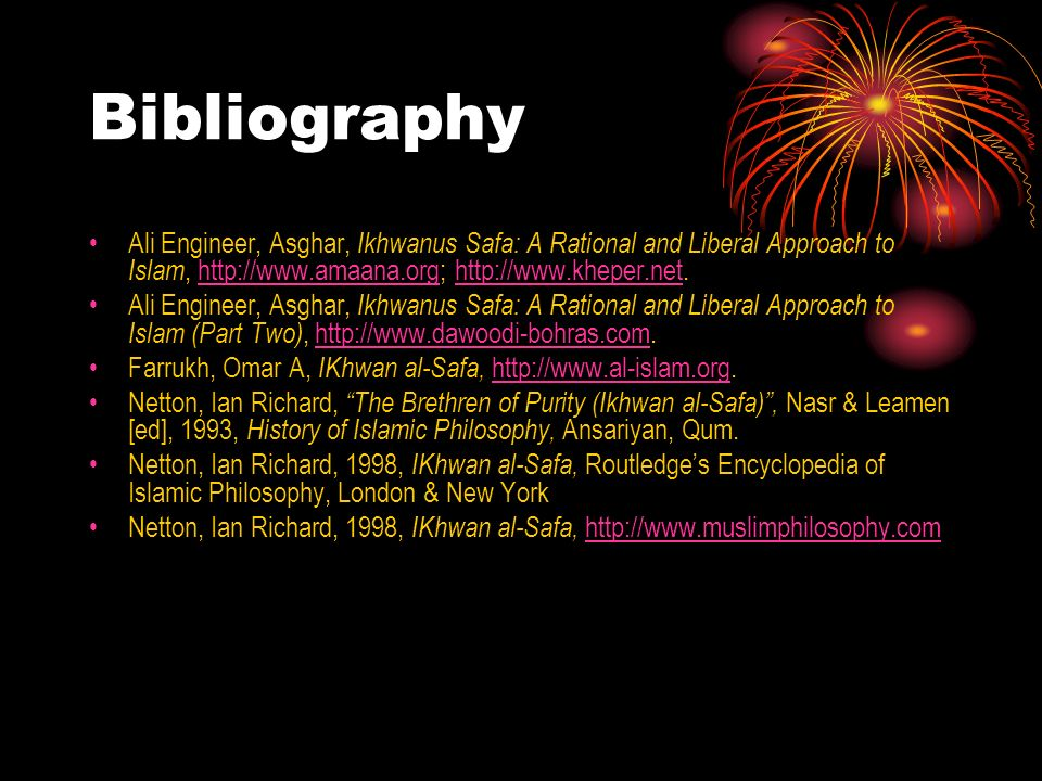 Bibliography Ali Engineer, Asghar, Ikhwanus Safa: A Rational and Liberal Approach to Islam, http://www.amaana.org; http://www.kheper.net.http://www.am