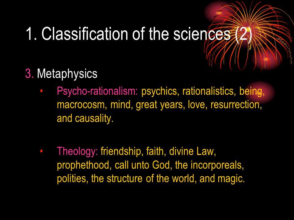 1. Classification of the sciences (2) 3. Metaphysics Psycho-rationalism: psychics, rationalistics, being, macrocosm, mind, great years, love, resurrec