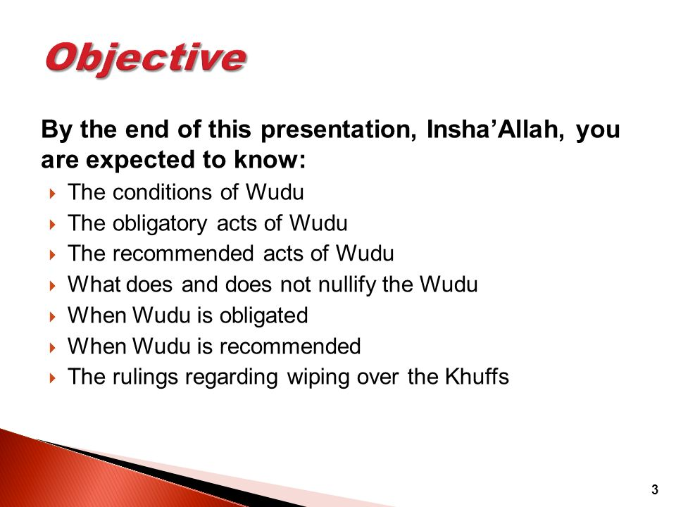 3 By the end of this presentation, InshaAllah, you are expected to know: The conditions of Wudu The obligatory acts of Wudu The recommended acts of Wu