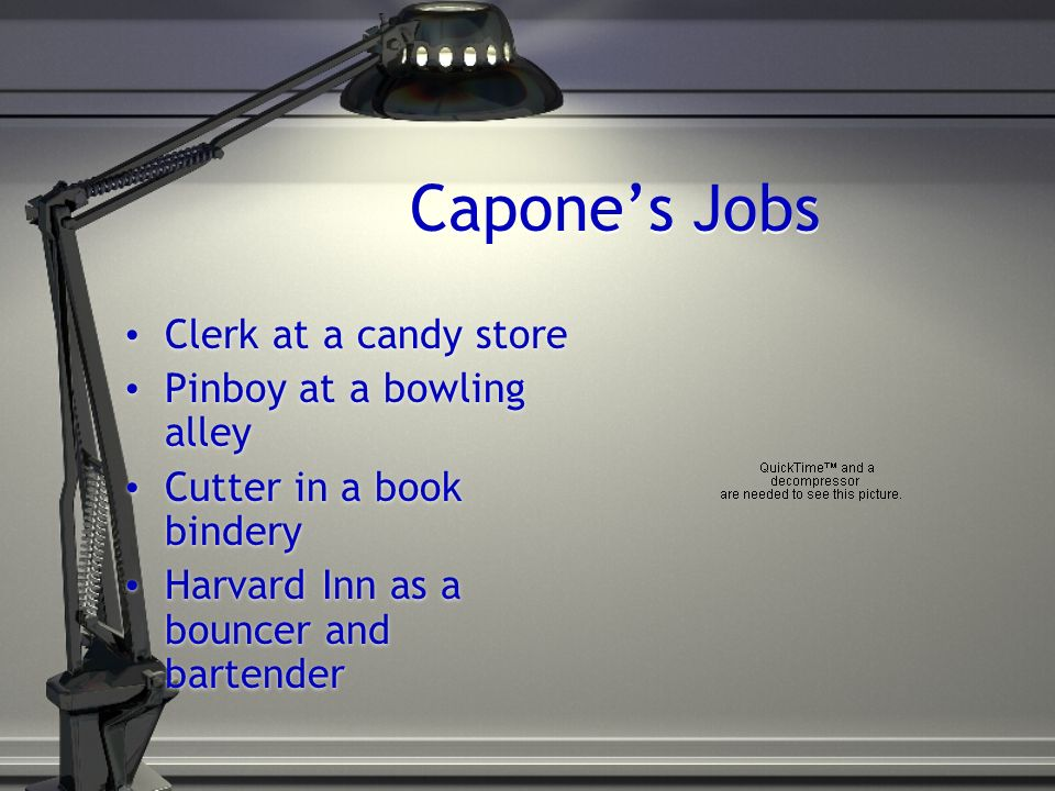Capones Jobs Clerk at a candy store Pinboy at a bowling alley Cutter in a book bindery Harvard Inn as a bouncer and bartender Clerk at a candy store P