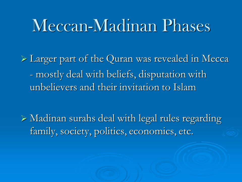 Larger part of the Quran was revealed in Mecca Larger part of the Quran was revealed in Mecca - mostly deal with beliefs, disputation with unbelievers and their invitation to Islam Madinan surahs deal with legal rules regarding family, society, politics, economics, etc.
