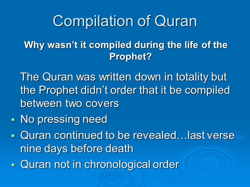 Compilation of Quran Why wasnt it compiled during the life of the Prophet.