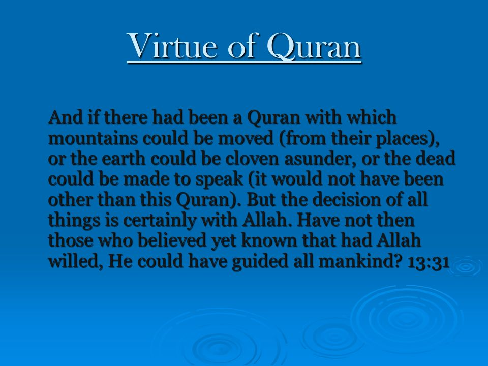 Virtue of Quran And if there had been a Quran with which mountains could be moved (from their places), or the earth could be cloven asunder, or the dead could be made to speak (it would not have been other than this Quran).