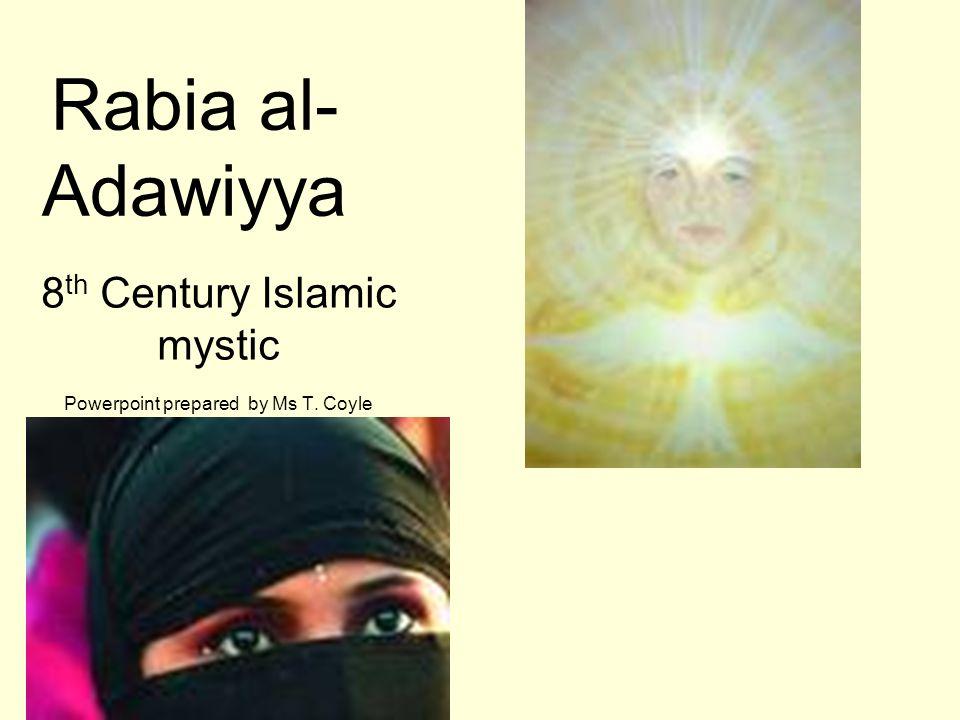 Rabia al- Adawiyya 8 th Century Islamic mystic Powerpoint prepared by Ms T. Coyle