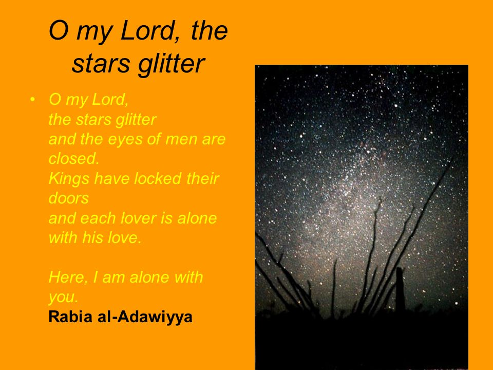 O my Lord, the stars glitter O my Lord, the stars glitter and the eyes of men are closed. Kings have locked their doors and each lover is alone with h