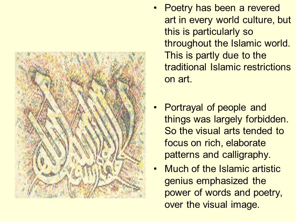 Poetry has been a revered art in every world culture, but this is particularly so throughout the Islamic world. This is partly due to the traditional