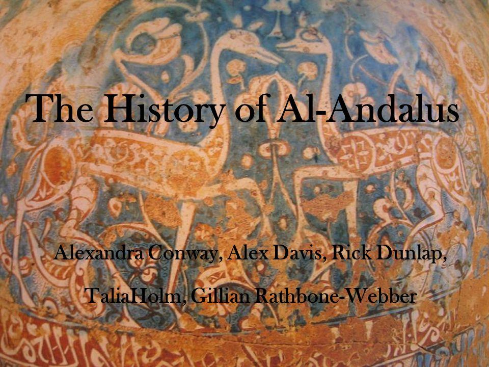 The History of Al-Andalus Alexandra Conway, Alex Davis, Rick Dunlap, Gillian Rathbone-Webber The History of Al-Andalus Alexandra Conway, Alex Davis, R