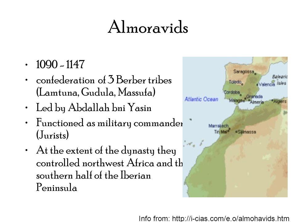 Almoravids 1090 - 1147 confederation of 3 Berber tribes (Lamtuna, Gudula, Massufa) Led by Abdallah bni Yasin Functioned as military commanders (Jurist