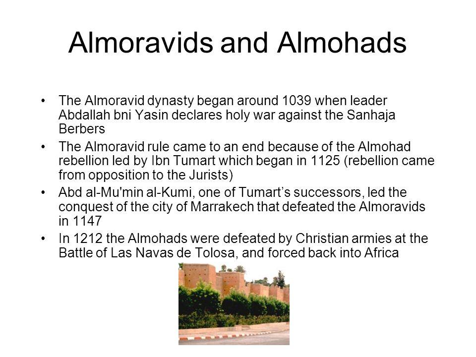 Almoravids and Almohads The Almoravid dynasty began around 1039 when leader Abdallah bni Yasin declares holy war against the Sanhaja Berbers The Almor