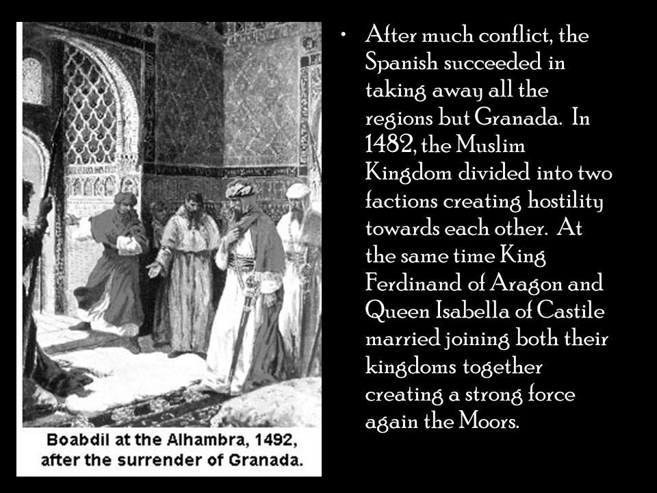 After much conflict, the Spanish succeeded in taking away all the regions but Granada. In 1482, the Muslim Kingdom divided into two factions creating