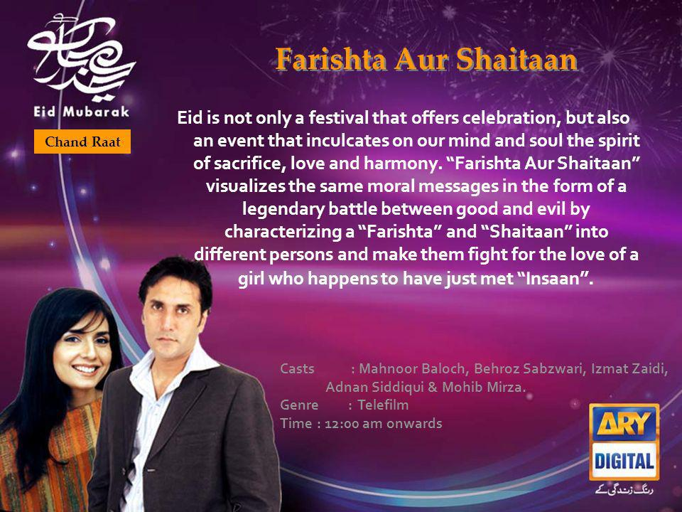 Farishta Aur Shaitaan Chand Raat Eid is not only a festival that offers celebration, but also an event that inculcates on our mind and soul the spirit of sacrifice, love and harmony.