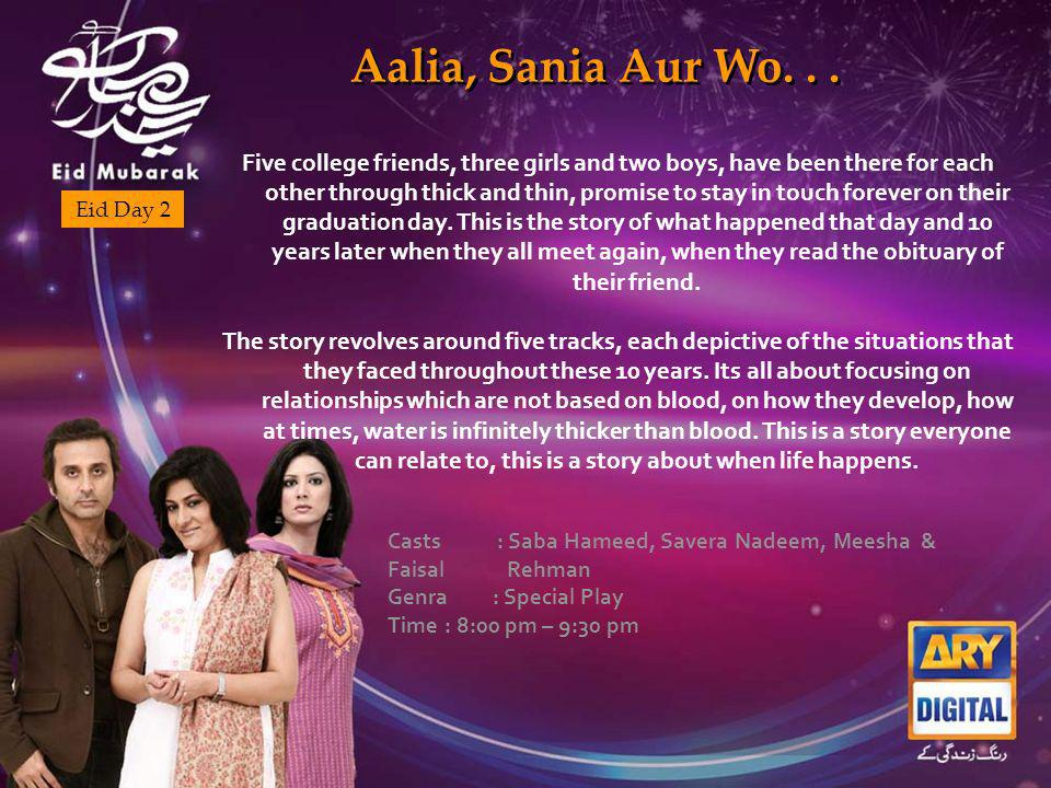 Aalia, Sania Aur Wo... Eid Day 2 Five college friends, three girls and two boys, have been there for each other through thick and thin, promise to sta