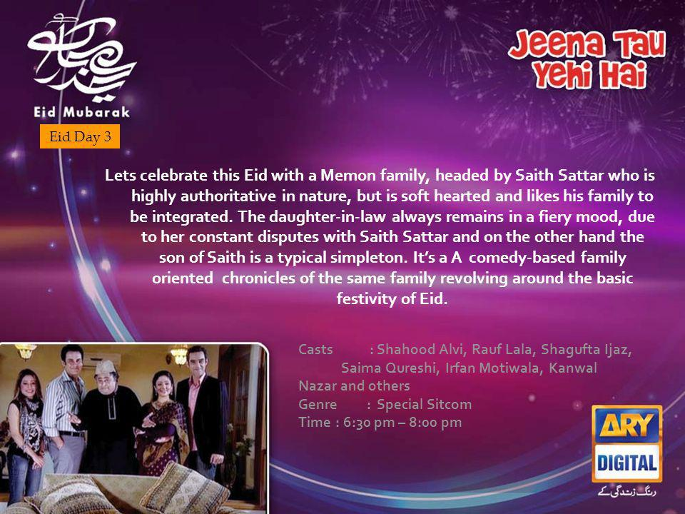 Lets celebrate this Eid with a Memon family, headed by Saith Sattar who is highly authoritative in nature, but is soft hearted and likes his family to be integrated.