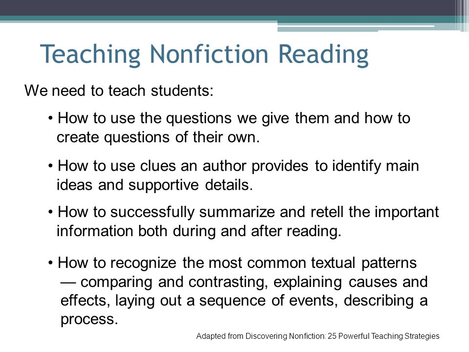 Teaching Nonfiction Reading We need to teach students: How to use the questions we give them and how to create questions of their own. How to use clue