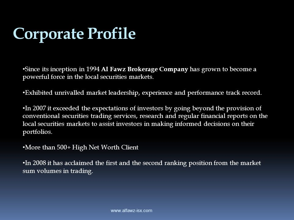Corporate Profile www.alfawz-isx.com Since its inception in 1994 Al Fawz Brokerage Company has grown to become a powerful force in the local securitie
