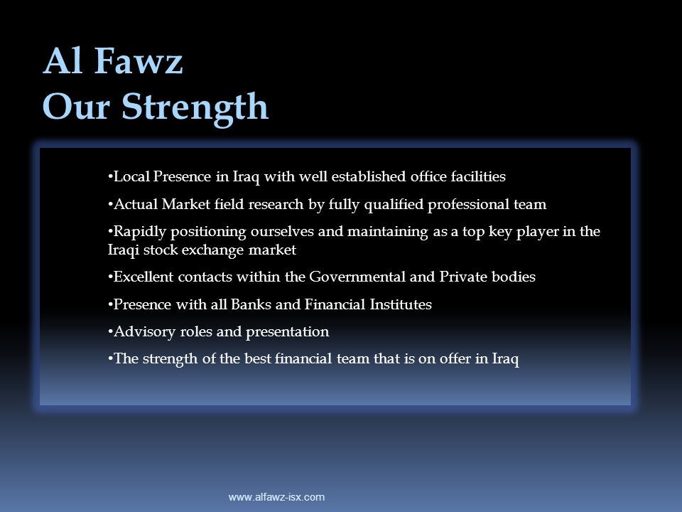 www.alfawz-isx.com Al Fawz Our Strength Local Presence in Iraq with well established office facilities Actual Market field research by fully qualified