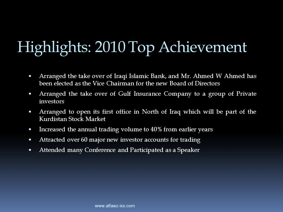 Highlights: 2010 Top Achievement Arranged the take over of Iraqi Islamic Bank, and Mr. Ahmed W Ahmed has been elected as the Vice Chairman for the new