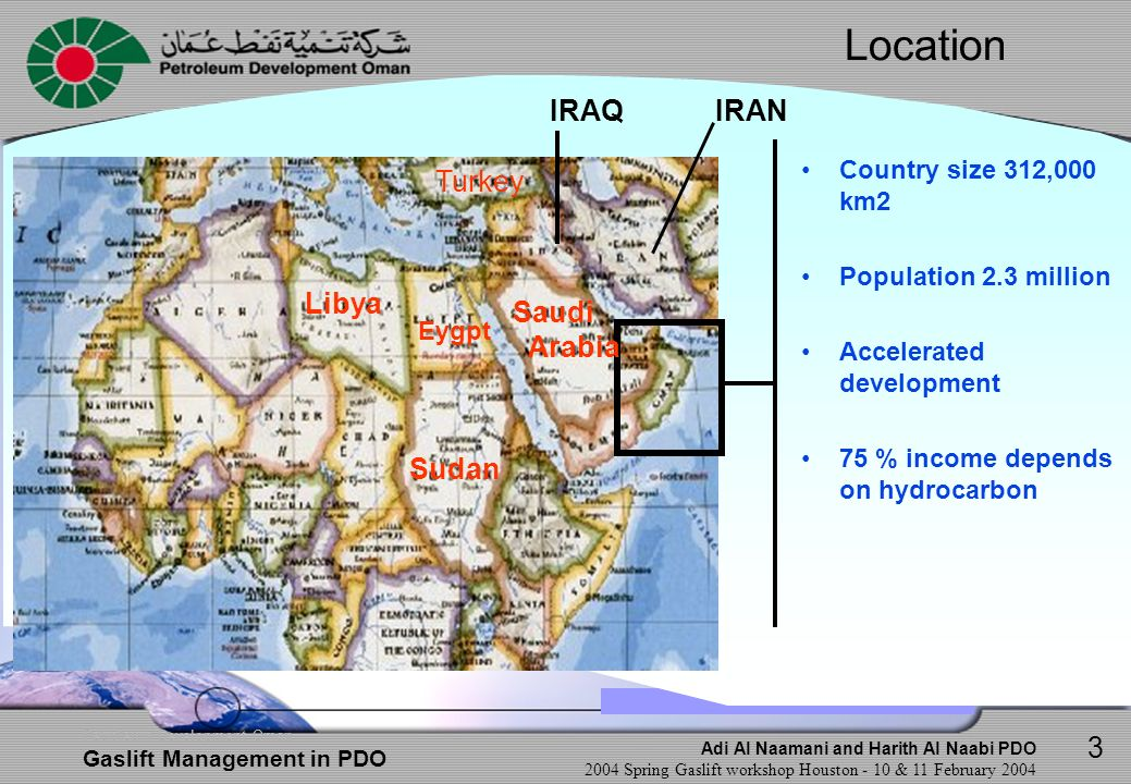 Adi Al Naamani and Harith Al Naabi PDO 2004 Spring Gaslift workshop Houston - 10 & 11 February 2004 Petroleum Development Oman Gaslift Management in PDO Specific Overview per Area Area D - Well Examples 0 500 1000 1500 2000 2500 3000 3500 4000 4500 5000 25-Apr Tubing PressureCasing Pressure 0 1000 2000 3000 4000 5000 6000 28-May Tubing PressureCasing Pressure 0 100 200 300 400 500 600 700 Mar-03 Apr-03 May-03 Gross m3/dNet m3/dGas Lift x 100 m3/d Surging pressure before Optimisation Stable operation after Optimisation Maintain Production with 50% less Liftgas 24Y