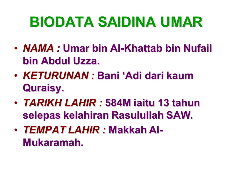 BIODATA SAIDINA UMAR NAMA : Umar bin Al-Khattab bin Nufail bin Abdul Uzza.NAMA : Umar bin Al-Khattab bin Nufail bin Abdul Uzza. KETURUNAN : Bani Adi d