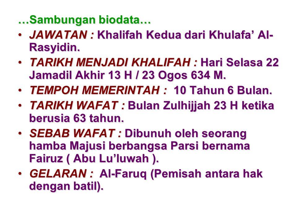 …Sambungan biodata… JAWATAN : Khalifah Kedua dari Khulafa Al- Rasyidin.JAWATAN : Khalifah Kedua dari Khulafa Al- Rasyidin. TARIKH MENJADI KHALIFAH : H