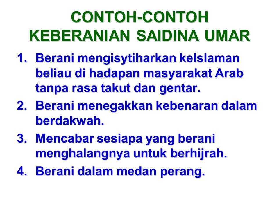 CONTOH-CONTOH KEBERANIAN SAIDINA UMAR 1.Berani mengisytiharkan keIslaman beliau di hadapan masyarakat Arab tanpa rasa takut dan gentar. 2.Berani meneg