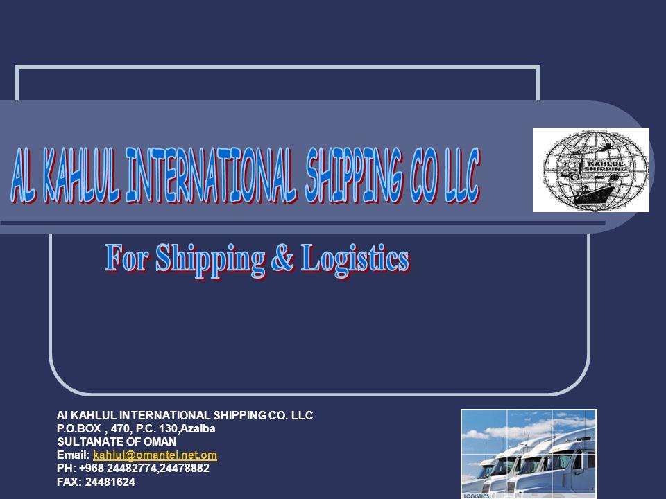 Al KAHLUL INTERNATIONAL SHIPPING CO. LLC P.O.BOX, 470, P.C. 130,Azaiba SULTANATE OF OMAN Email: kahlul@omantel.net.omkahlul@omantel.net.om PH: +968 24