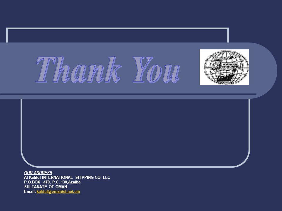 OUR ADDRESS Al Kahlul INTERNATIONAL SHIPPING CO. LLC P.O.BOX, 470, P.C. 130,Azaiba SULTANATE OF OMAN Email: kahlul@omantel.net.omkahlul@omantel.net.om