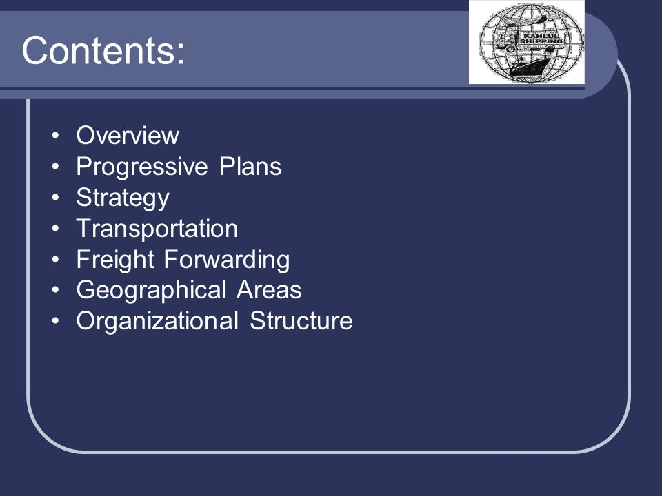 Contents: Overview Progressive Plans Strategy Transportation Freight Forwarding Geographical Areas Organizational Structure