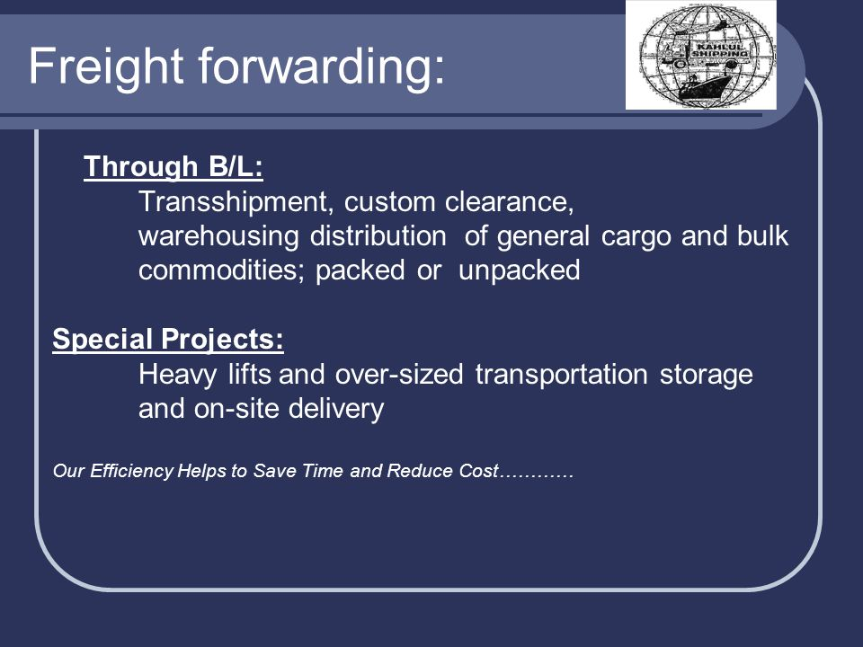 Freight forwarding: Through B/L: Transshipment, custom clearance, warehousing distribution of general cargo and bulk commodities; packed or unpacked S