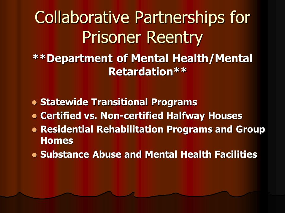 Collaborative Partnerships for Prisoner Reentry **Department of Mental Health/Mental Retardation** Statewide Transitional Programs Statewide Transitio