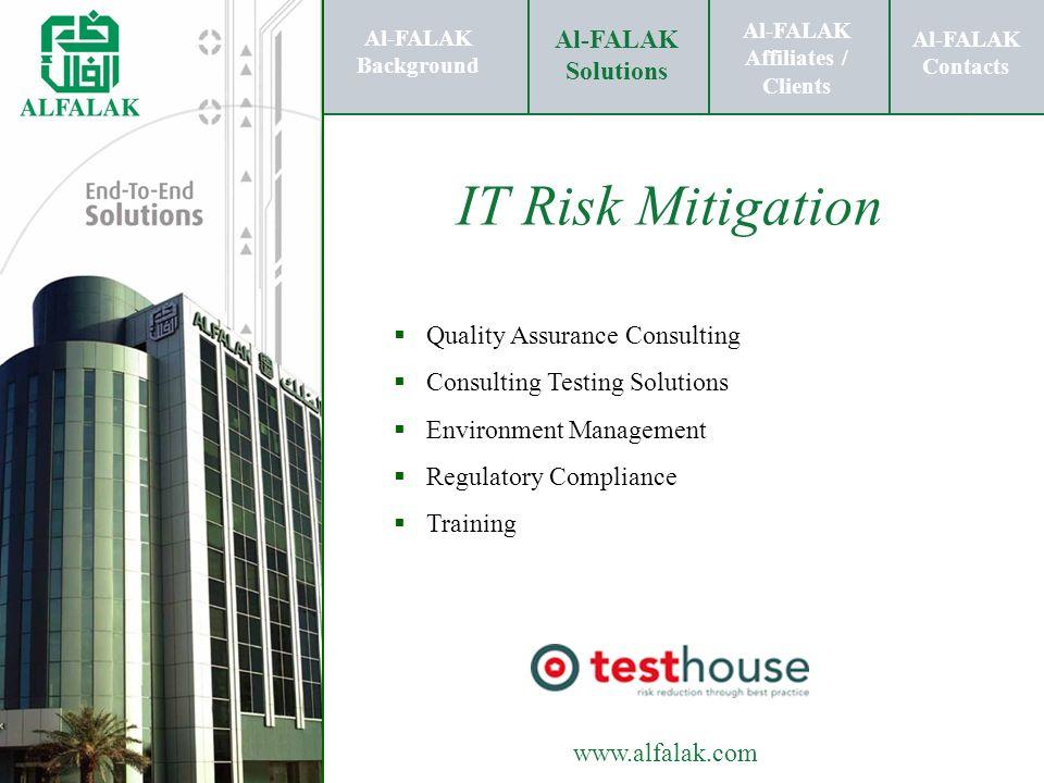 Al-FALAK Affiliates / Clients Al-FALAK Solutions Al-FALAK Contacts www.alfalak.com IT Risk Mitigation Al-FALAK Background Al-FALAK Affiliates / Client