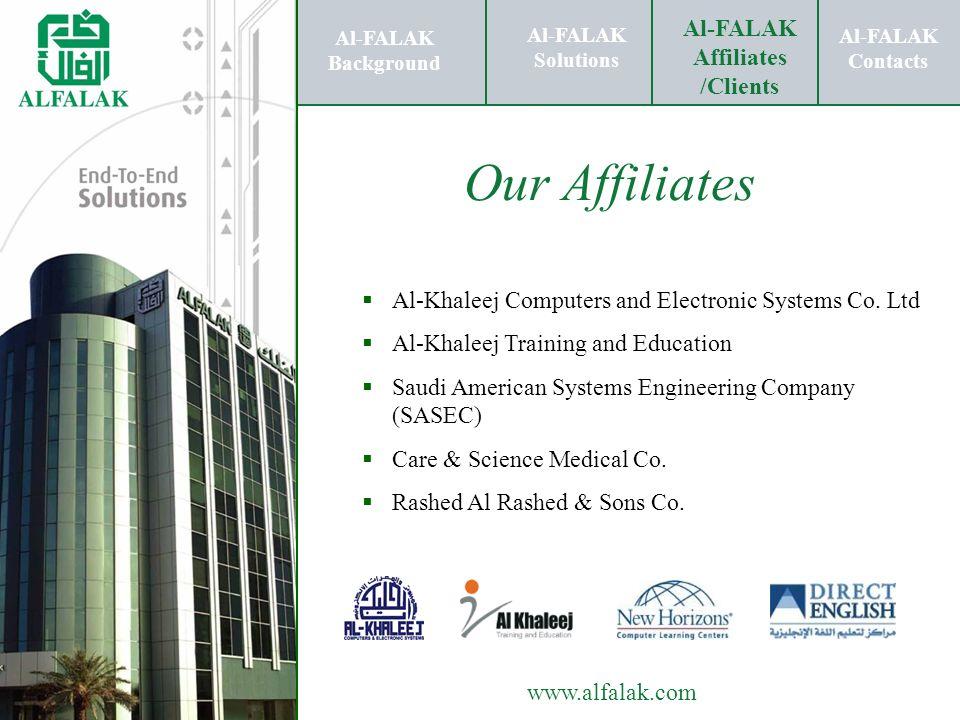 Al-FALAK Affiliates / Clients Al-FALAK Solutions Al-FALAK Contacts www.alfalak.com Our Affiliates Al-Khaleej Computers and Electronic Systems Co. Ltd