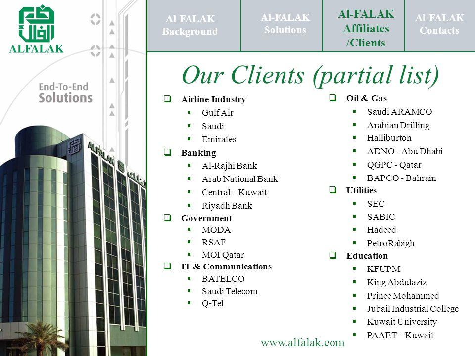 Al-FALAK Solutions Al-FALAK Contacts www.alfalak.com Airline Industry Gulf Air Saudi Emirates Banking Al-Rajhi Bank Arab National Bank Central – Kuwai