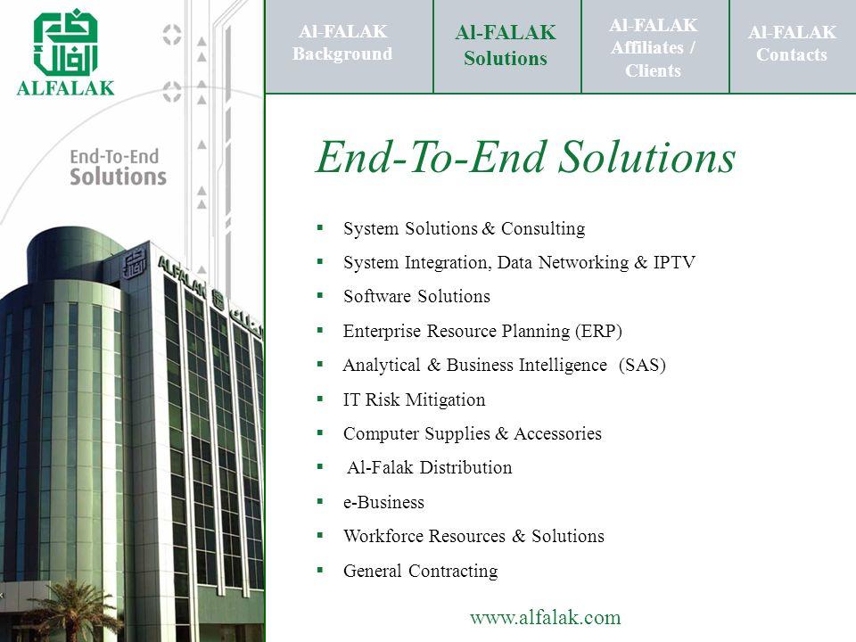 Al-FALAK Affiliates / Clients Al-FALAK Solutions Al-FALAK Contacts www.alfalak.com End-To-End Solutions System Solutions & Consulting System Integrati