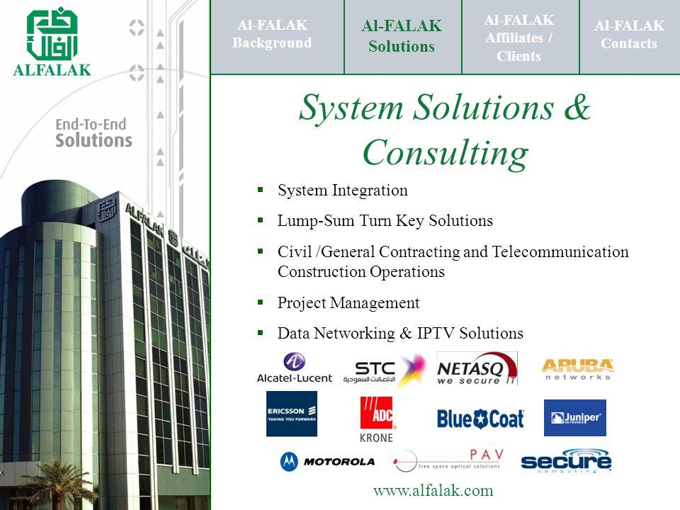 Al-FALAK Affiliates / Clients Al-FALAK Solutions Al-FALAK Contacts www.alfalak.com System Solutions & Consulting System Integration Lump-Sum Turn Key