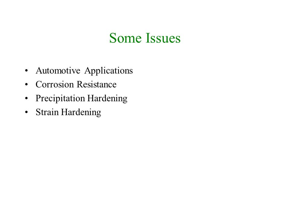 Some Issues Automotive Applications Corrosion Resistance Precipitation Hardening Strain Hardening