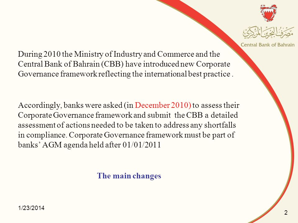 During 2010 the Ministry of Industry and Commerce and the Central Bank of Bahrain (CBB) have introduced new Corporate Governance framework reflecting
