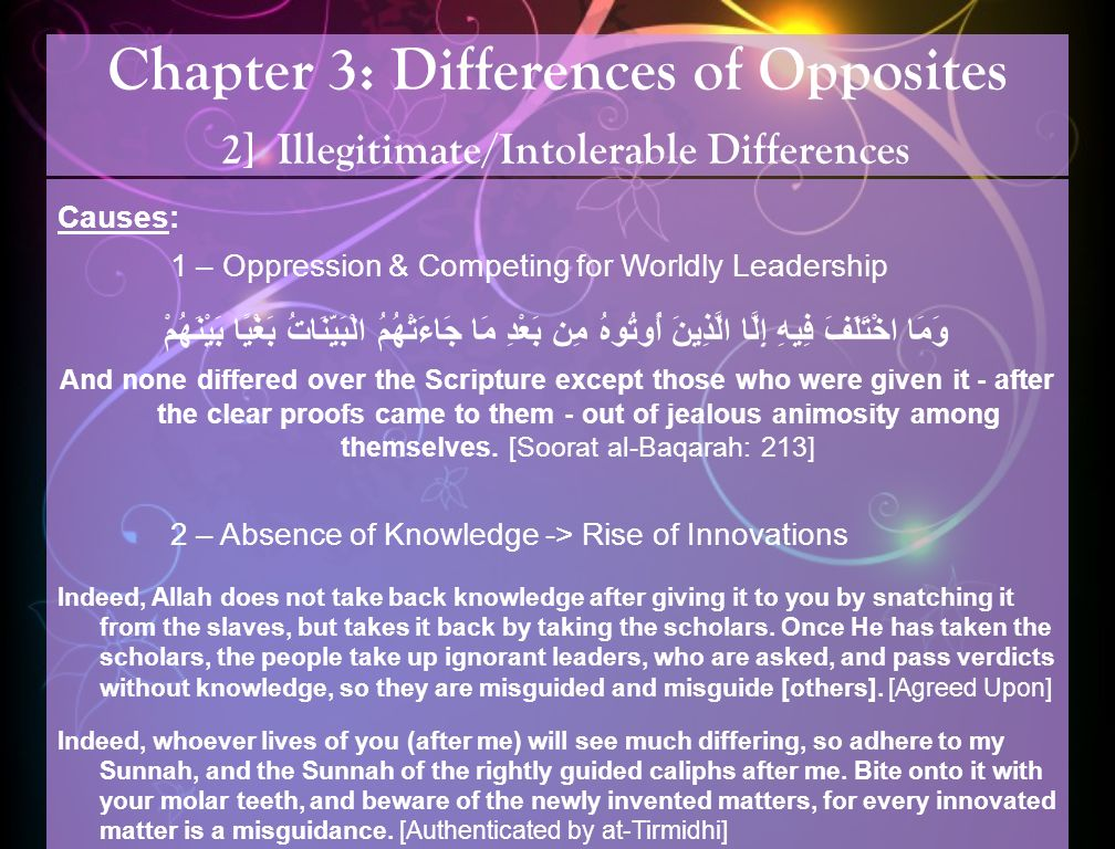 Chapter 3: Differences of Opposites 2] Illegitimate/Intolerable Differences Causes: 1 – Oppression & Competing for Worldly Leadership وَمَا اخْتَلَفَ فِيهِ إِلَّا الَّذِينَ أُوتُوهُ مِن بَعْدِ مَا جَاءَتْهُمُ الْبَيِّنَاتُ بَغْيًا بَيْنَهُمْ And none differed over the Scripture except those who were given it - after the clear proofs came to them - out of jealous animosity among themselves.