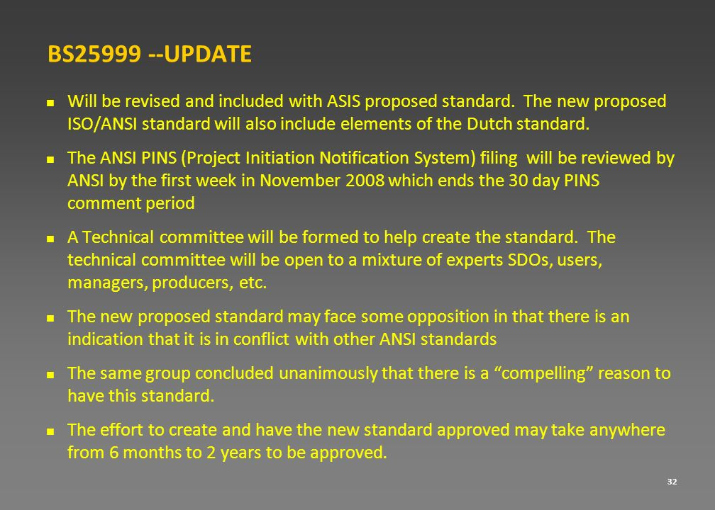 BS25999 --UPDATE Will be revised and included with ASIS proposed standard. The new proposed ISO/ANSI standard will also include elements of the Dutch