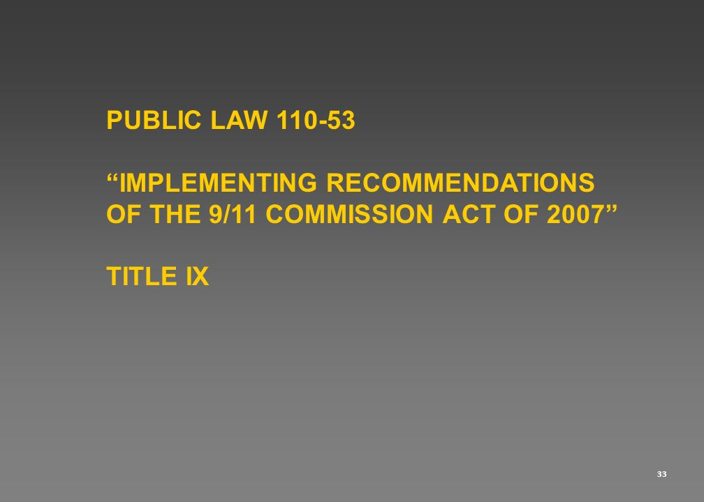33 PUBLIC LAW 110-53 IMPLEMENTING RECOMMENDATIONS OF THE 9/11 COMMISSION ACT OF 2007 TITLE IX