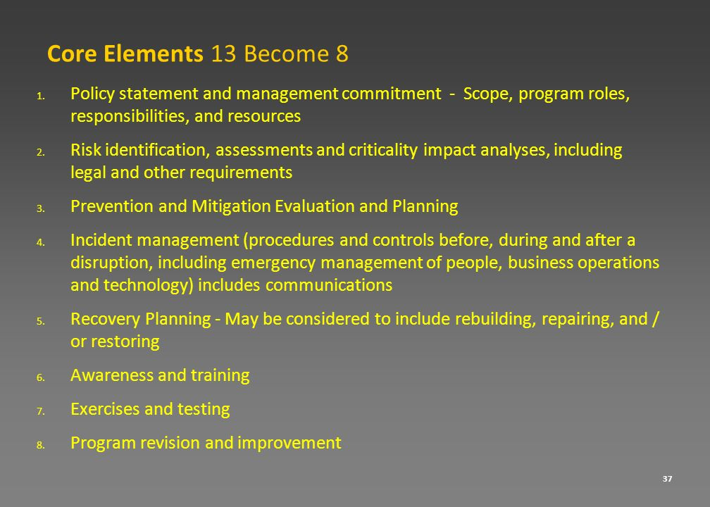 Core Elements 13 Become 8 1. Policy statement and management commitment - Scope, program roles, responsibilities, and resources 2. Risk identification