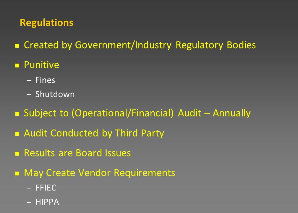 Regulations Created by Government/Industry Regulatory Bodies Punitive – Fines – Shutdown Subject to (Operational/Financial) Audit – Annually Audit Con