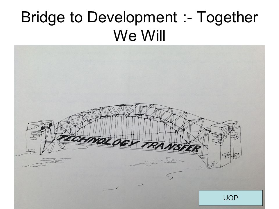 Bridge to Development :- Together We Will UOP