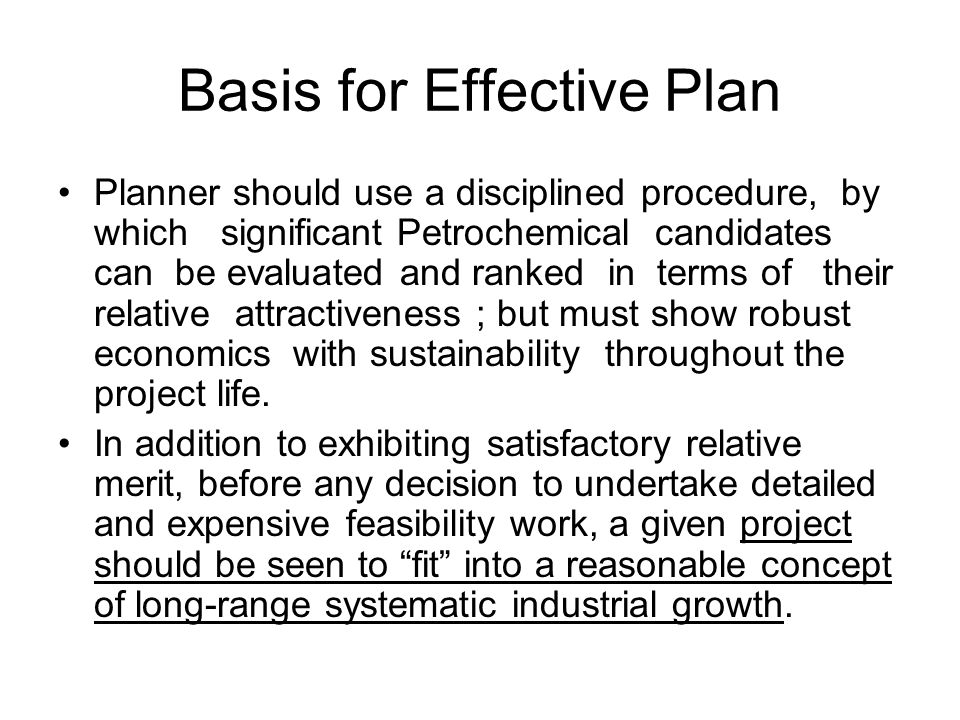 Basis for Effective Plan Planner should use a disciplined procedure, by which significant Petrochemical candidates can be evaluated and ranked in term
