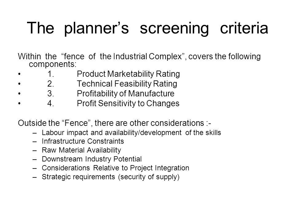 The planners screening criteria Within the fence of the Industrial Complex, covers the following components: 1.Product Marketability Rating 2.Technica